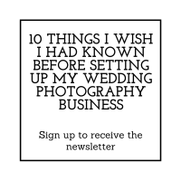 10 THINGS I WISH I HAD KNOWN BEFORE SETTING UP MY WEDDING PHOTOGRAPHY BUSINESS